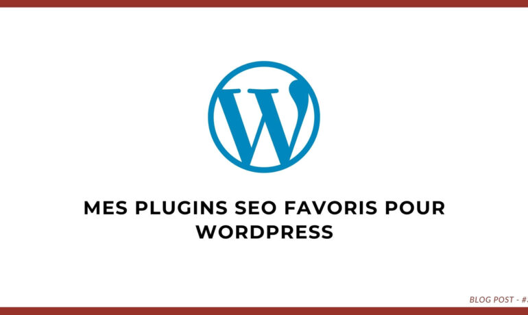 Plugin SEO Wordpress : Mes indispensables !